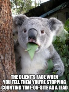 PPC Meme Fun: The Client's Face, When You Stop Counting Time-on-site As a Lead