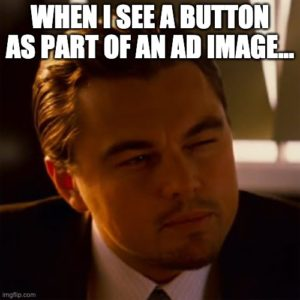 PPC Meme Fun: On A Button As Part Of An Ad Image