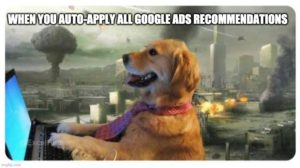 PPC meme fun on auto-apply all Google Ads Recommendations